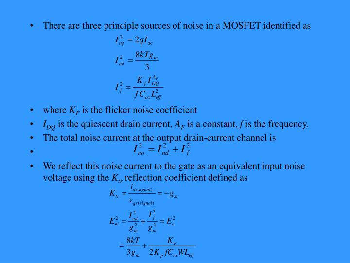 There are three principle sources of noise in a MOSFET identified as