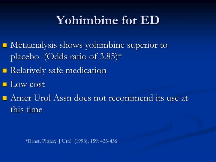 Metaanalysis shows yohimbine superior to placebo  (Odds ratio of 3.85)*