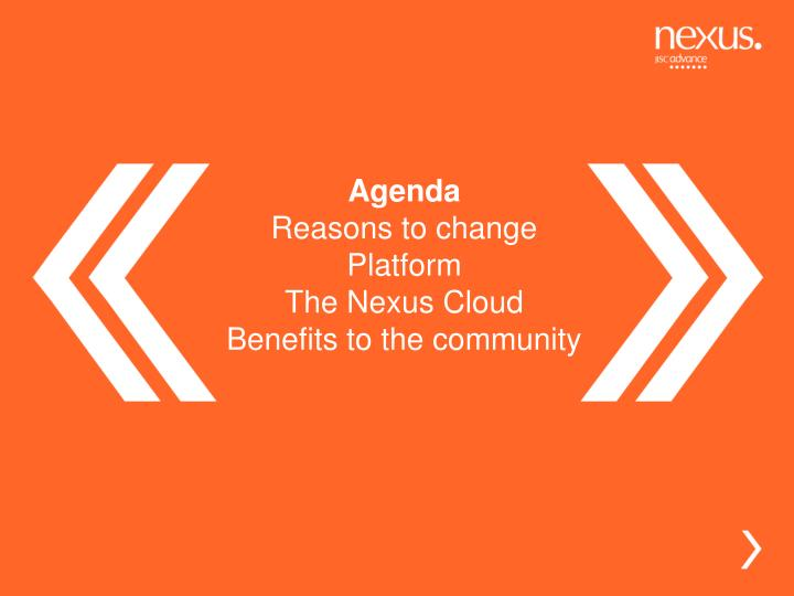 Agenda reasons to change platform the nexus cloud benefits to the community