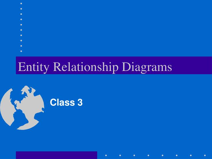 Ppt entity relationship diagrams powerpoint presentation id3295118 entity relationship diagrams class 3 ccuart Gallery