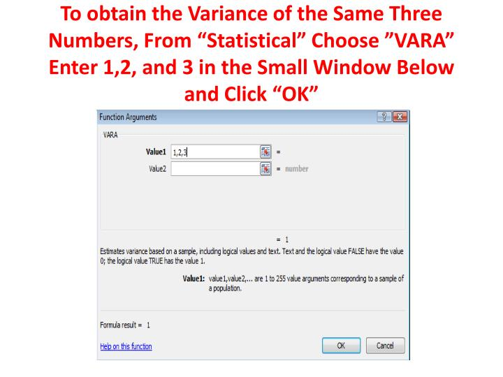 "To obtain the Variance of the Same Three Numbers, From ""Statistical"" Choose ""VARA"" Enter 1,2..."