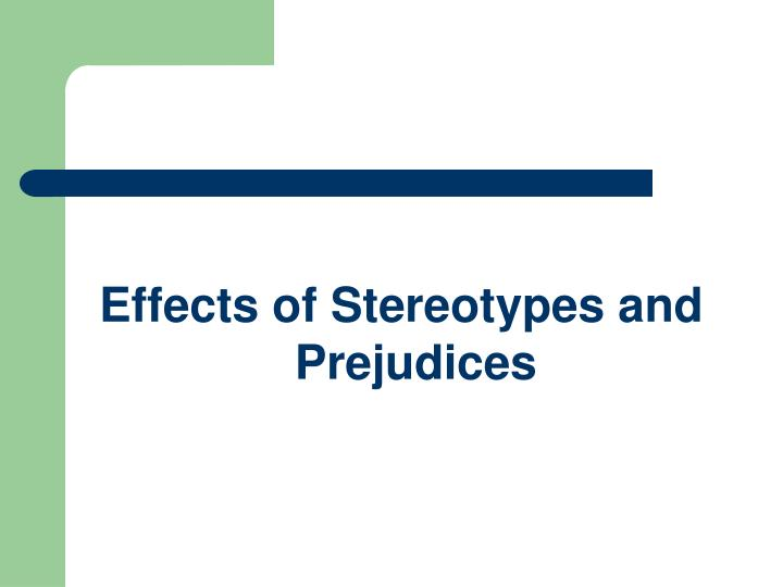 damaging effects of stereotyping and labelling What i have to say and think about stereotyping and labeling about how stereotyping and labeling can be used of prejudice/stereotypes often has negative effects.