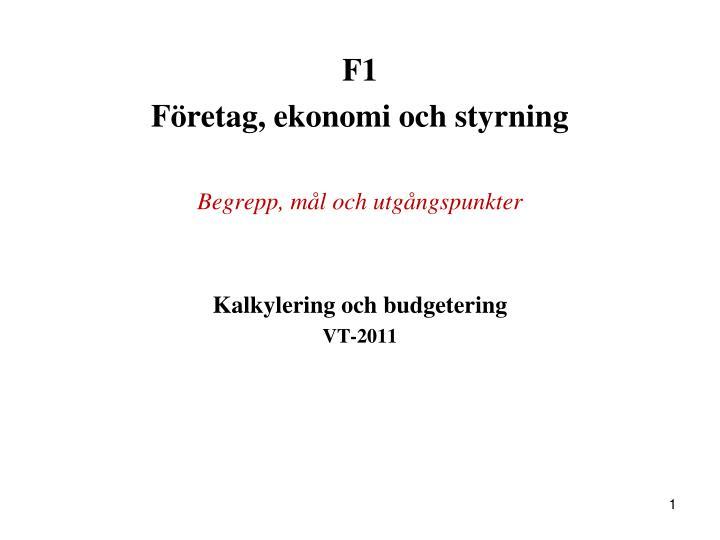 f1 f retag ekonomi och styrning begrepp m l och utg ngspunkter kalkylering och budgetering vt 2011