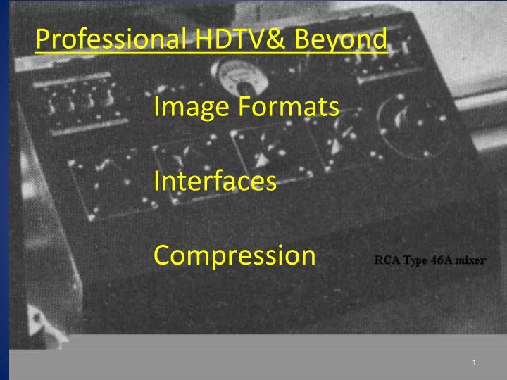 Professional HDTV& Beyond