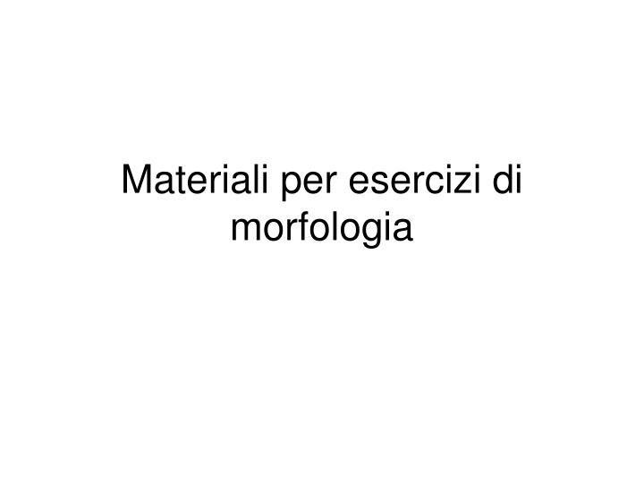 Materiali per esercizi di morfologia