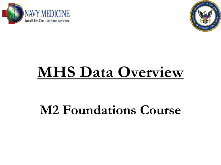 mhs data overview m2 foundations course n.
