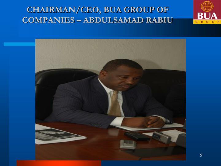 CHAIRMAN/CEO, BUA GROUP OF COMPANIES – ABDULSAMAD RABIU