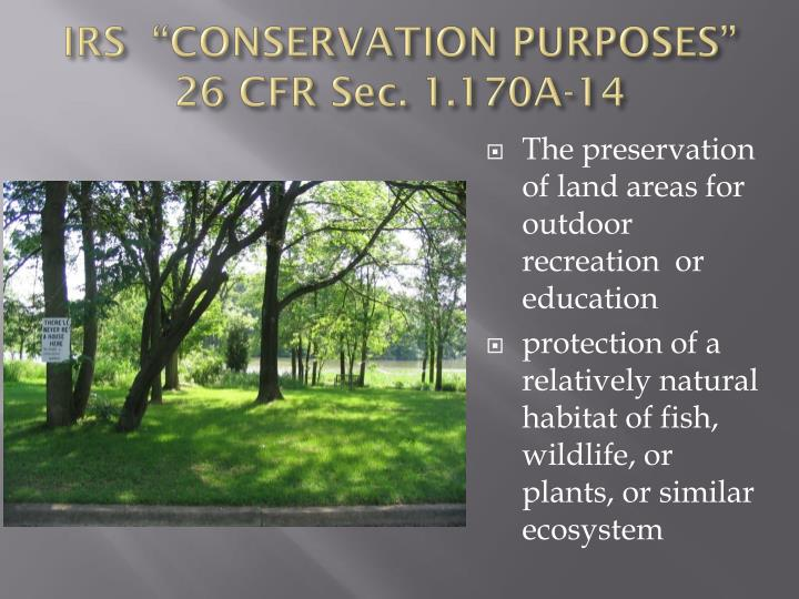 "IRS  ""CONSERVATION PURPOSES""  26 CFR Sec. 1.170A-14"
