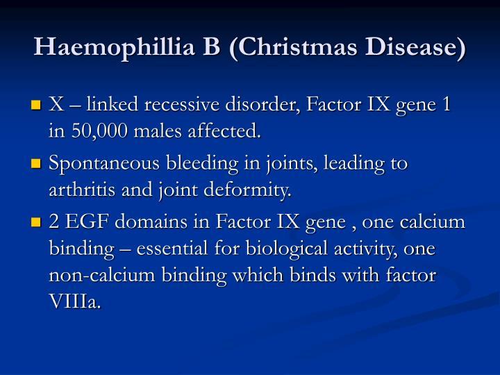 Haemophillia B (Christmas Disease)