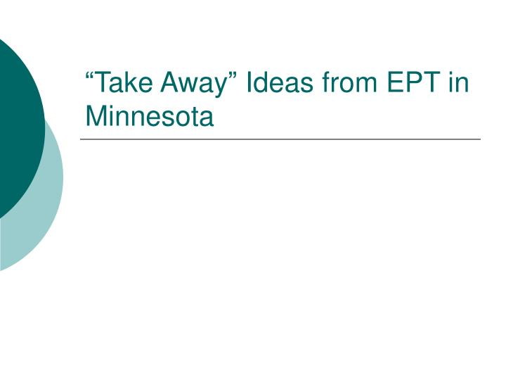 """""""Take Away"""" Ideas from EPT in Minnesota"""