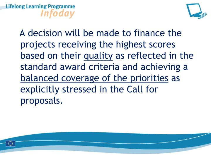 A decision will be made to finance the projects receiving the highest scores based on their
