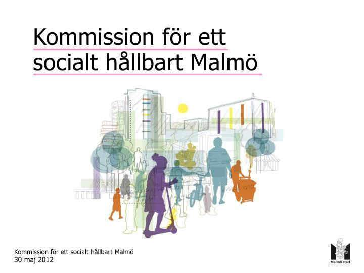 Kommission f r ett socialt h llbart malm