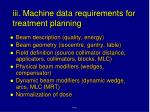 iii machine data requirements for treatment planning