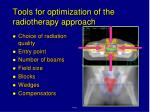 tools for optimization of the radiotherapy approach