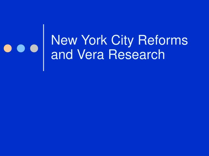 New York City Reforms and Vera Research