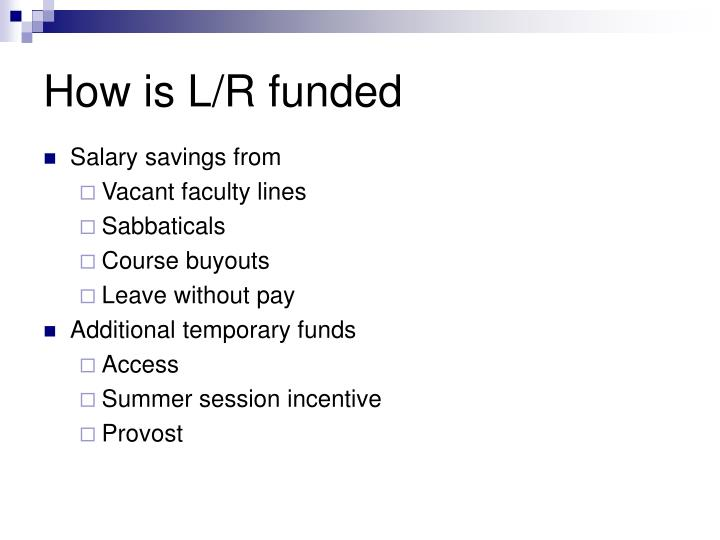 How is L/R funded