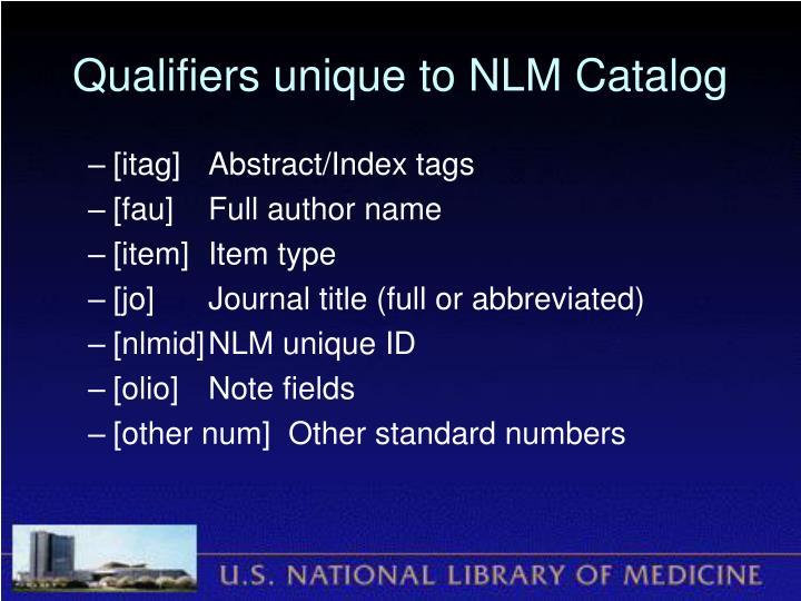 Qualifiers unique to NLM Catalog