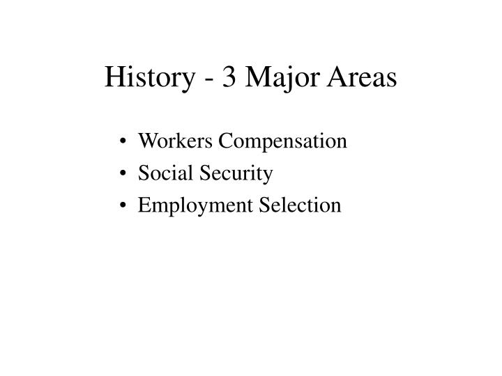 History - 3 Major Areas