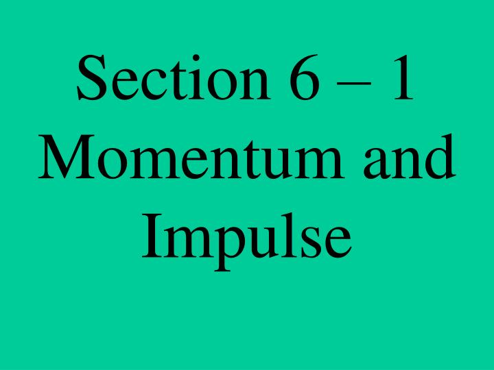 section 6 1 momentum and impulse n.