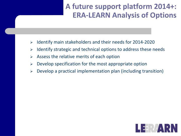 A future support platform 2014+: