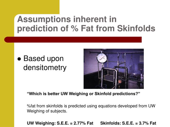 Assumptions inherent in prediction of % Fat from Skinfolds