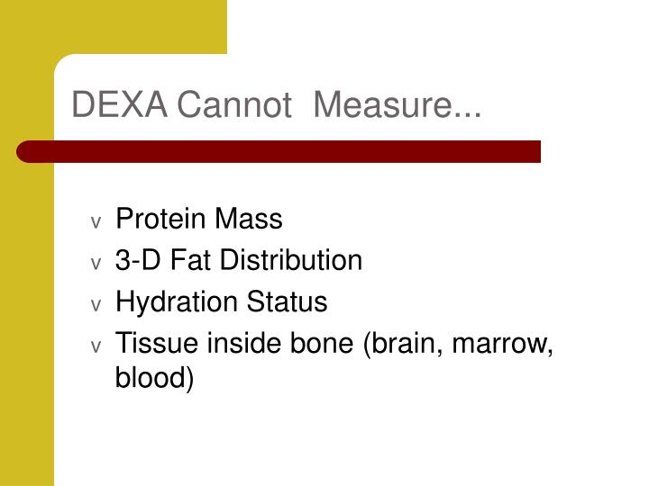 DEXA Cannot  Measure...