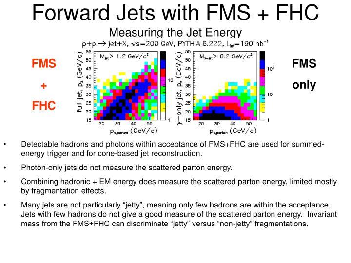 Forward Jets with FMS + FHC