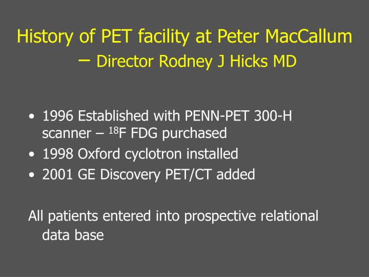 History of pet facility at peter maccallum director rodney j hicks md
