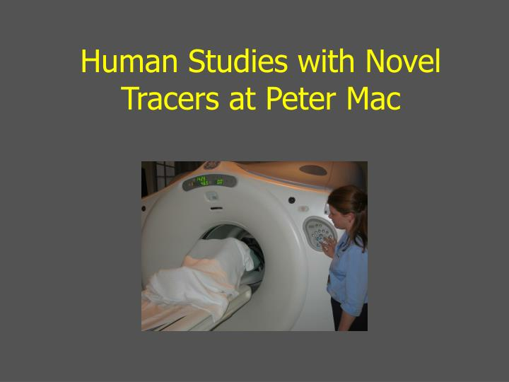 Human Studies with Novel Tracers at Peter Mac