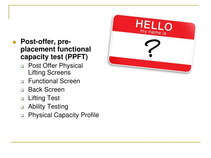 Post-offer, pre-placement functional capacity test (PPFT)