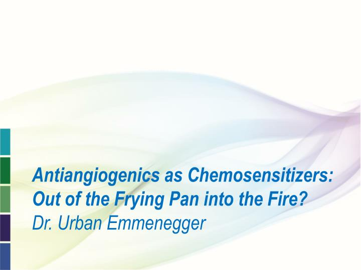 antiangiogenics as chemosensitizers out of the frying pan into the fire dr urban emmenegger n.