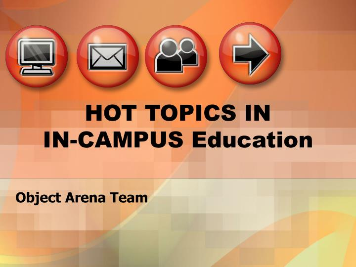 Hot topics in in campus education