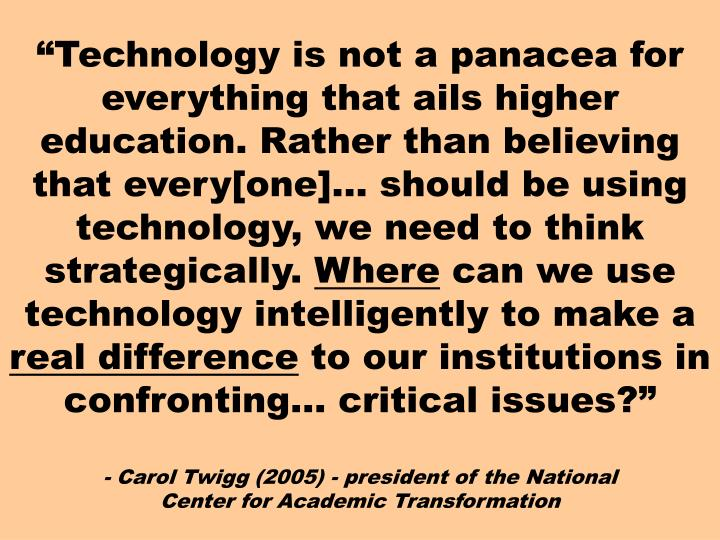 """Technology is not a panacea for everything that ails higher education. Rather than believing that..."