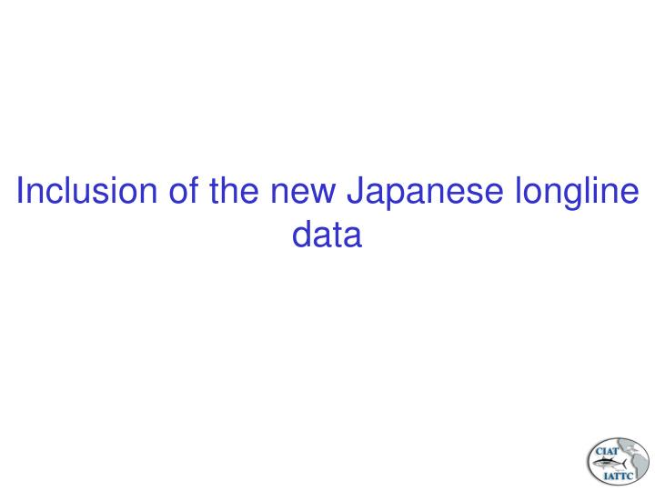 Inclusion of the new Japanese longline data