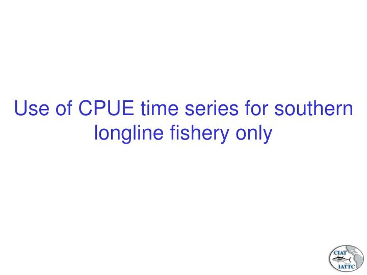 Use of CPUE time series for southern longline fishery only