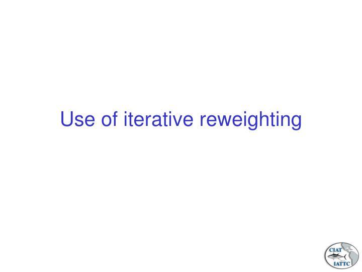 Use of iterative reweighting