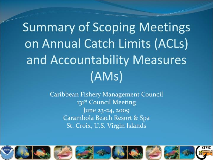 Summary of scoping meetings on annual catch limits acls and accountability measures ams