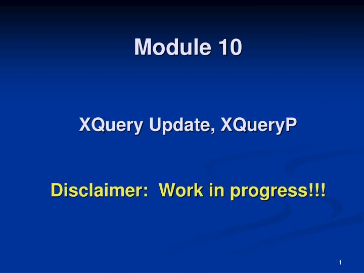 module 10 xquery update xqueryp disclaimer work in progress n.