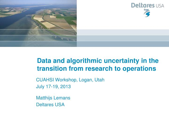 data and algorithmic uncertainty in the transition from research to operations n.