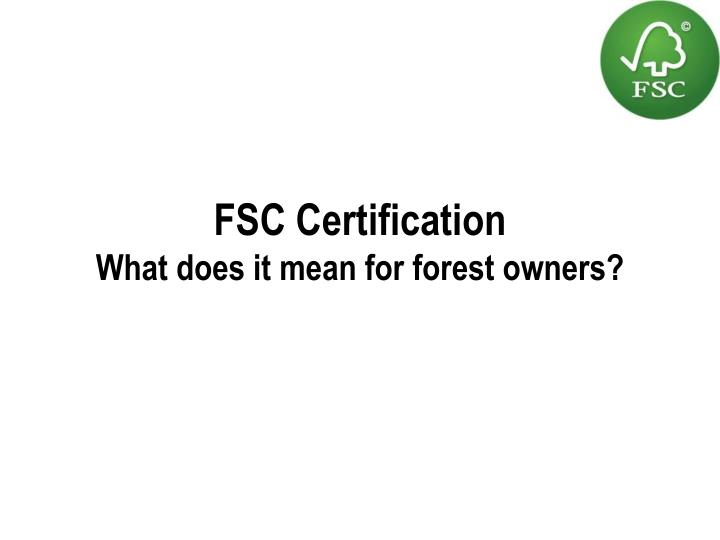 fsc certification what does it mean for forest owners n.
