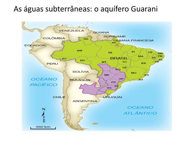 As águas subterrâneas: o aquífero Guarani