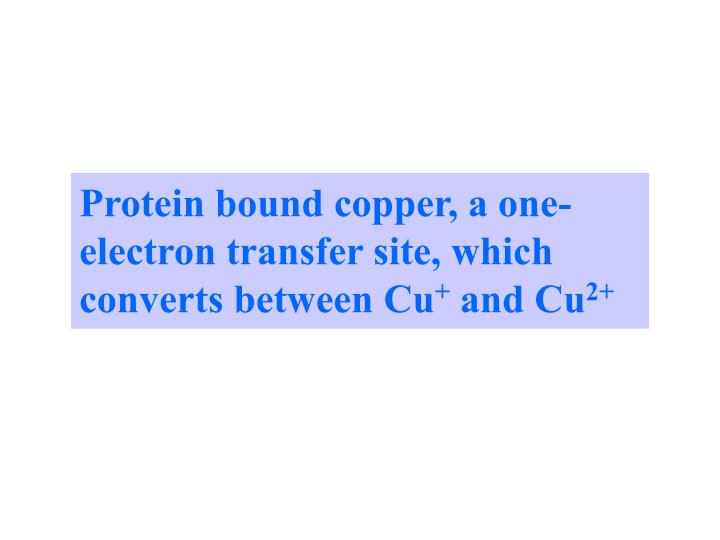 Protein bound copper, a one-electron transfer site, which converts between Cu