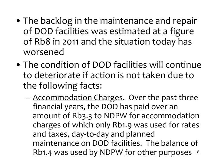 The backlog in the maintenance and repair of DOD facilities was estimated at a figure of Rb8 in 2011 and the situation today has worsened