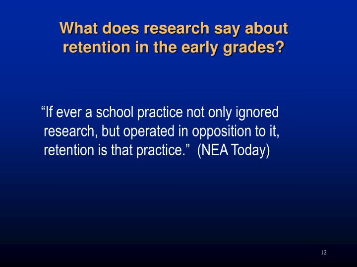 """If ever a school practice not only ignored research, but operated in opposition to it, retention is that practice."""