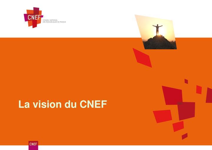 La vision du CNEF