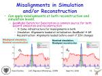 misalignments in simulation and or reconstruction