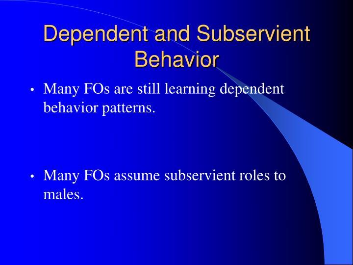 Dependent and Subservient Behavior