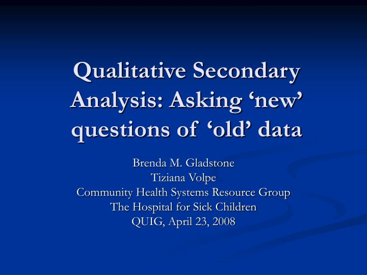 qualitative secondary analysis asking new questions of old data