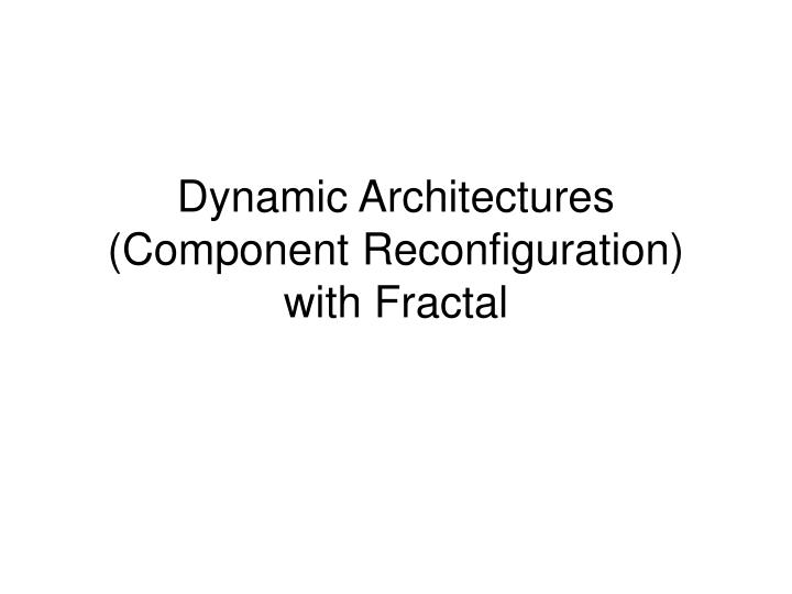 dynamic architectures component reconfiguration with fractal n.