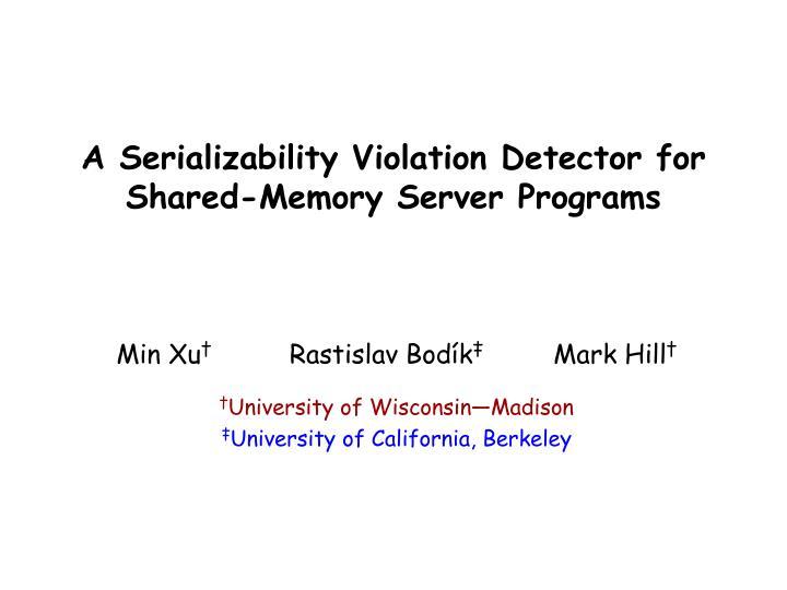 a serializability violation detector for shared memory server programs n.